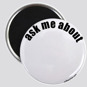 Ask me about [blank] Magnet